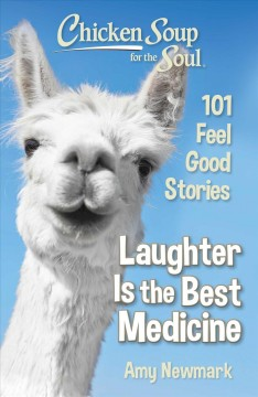 Chicken Soup for the Soul: Laughter Is the Best Medicine : 101 Feel Good Stories