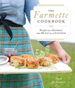 The Farmette cookbook : recipes and adventures from my life on an Irish farm / Imen McDonnell.