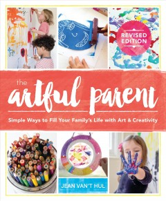 Artful Parent : Simple Ways to Fill Your Family's Life With Art and Creativity