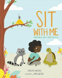 Sit With Me : Meditation for Kids in Seven Easy Steps