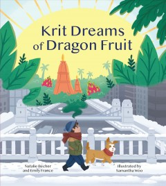 Krit dreams of dragon fruit : a story of leaving and finding home / Natalie Becher and Emily France ; illustrated by Samantha Woo. - Natalie Becher and Emily France ; illustrated by Samantha Woo.