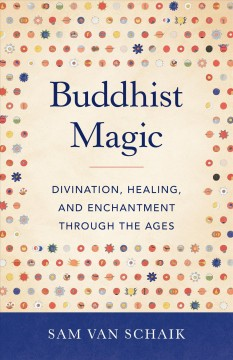 Buddhist Magic : Divination, Healing, and Enchantment Through the Ages