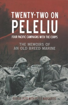 22 on Peleliu : Four Pacific Campaigns With the Corps: The Memoirs of an Old Breed Marine