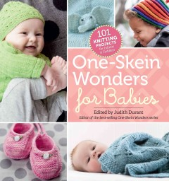 One-skein wonders for babies /  edited by Judith Durant.