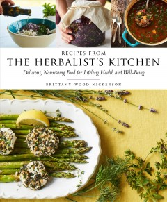 Recipes from the herbalist's kitchen : delicious, nourishing food for lifelong health and well-being / Brittany Wood Nickerson ; photographs by Keller + Keller and Alexandra Grablewski. - Brittany Wood Nickerson ; photographs by Keller + Keller and Alexandra Grablewski.