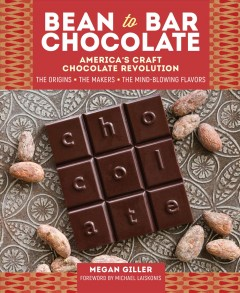 Bean To Bar Chocolate : America's Craft Chocolate Revolution: the Origins, the Makers, and the Mind-blowing Flavors