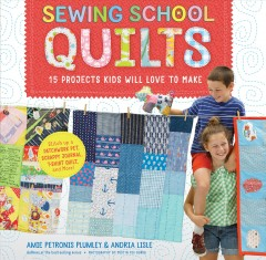 Sewing School Quilts : 15 Projects Kids Will Love to Make