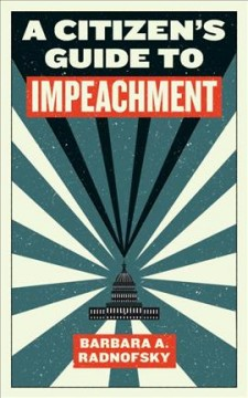 A citizen's guide to impeachment /  Barbara A. Radnofsky. - Barbara A. Radnofsky.