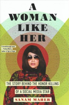 Woman Like Her : The Story Behind the Honor Killing of a Social Media Star