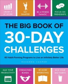 Big Book of 30-Day Challenges : 60 Habit-Forming Programs to Live an Infinitely Better Life