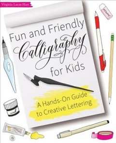 Fun and friendly calligraphy for kids : a hands-on guide to creative lettering / Virginia Lucas Hart. - Virginia Lucas Hart.