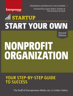 Start your own nonprofit organization : your step-by-step guide to success / the staff of Entrepreneur Media, Inc. & Corbin Collins ; foreword by Jason Haber, author of The Business of Good.