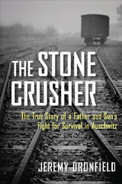 Stone Crusher : The True Story of a Father and Son's Fight for Survival in Auschwitz