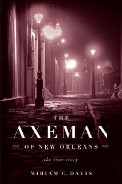 Axeman of New Orleans : The True Story