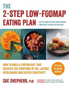 2-Step Low-Fodmap Eating Plan : How to Build a Custom Diet That Relieves the Symptoms of IBS, Lactose Intolerance, and Gluten Sensitivity