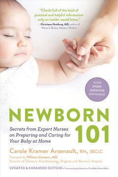 Newborn 101 : secrets from expert nurses on preparing and caring for your baby at home / Carole Kramer Arsenault, RN, IBCLC ; foreword by William Camann, MD, Director of Obstetric Anesthesiology, Brigham and Women's Hospital. - Carole Kramer Arsenault, RN, IBCLC ; foreword by William Camann, MD, Director of Obstetric Anesthesiology, Brigham and Women's Hospital.