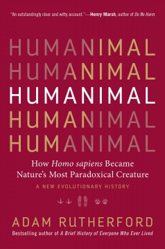 Humanimal : How Homo Sapiens Became Nature's Most Paradoxical Creature—a New Evolutionary History