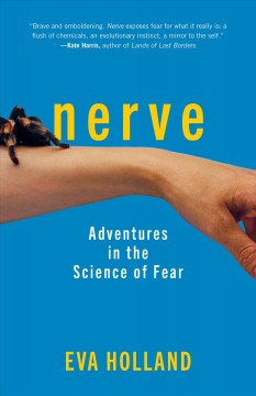 Nerve : adventures in the science of fear / Eva Holland. - Eva Holland.