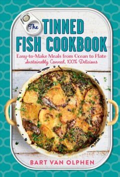 Tinned Fish Cookbook : Easy-to-make Meals from Ocean to Plate: Sustainably Canned, 100% Delicious