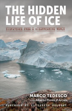 Hidden Life of Ice : Dispatches from a Disappearing World