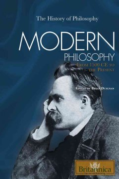 Modern philosophy : from 1500 CE to the present / edited by Brian Duignan.