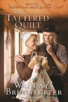 The tattered quilt : return of the Half-Stitched Amish Quilting Club / Wanda E. Brunstetter.