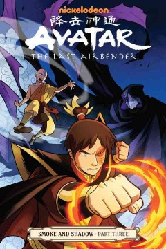 Avatar, the last airbender : Smoke and shadow Part 3 / script, Gene Luen Yang ; art and cover, Gurihiru ; lettering, Michael Heisler. - script, Gene Luen Yang ; art and cover, Gurihiru ; lettering, Michael Heisler.