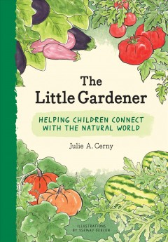 Little Gardener : Helping Children Connect With the Natural World