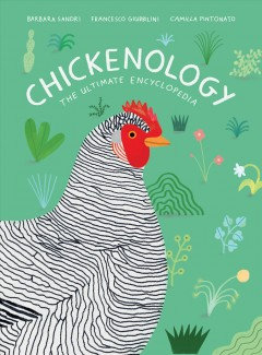 Chickenology : the ultimate encyclopedia / Barbara Sandri, Francesco Giubbilini, Camilla Pintonato. - Barbara Sandri, Francesco Giubbilini, Camilla Pintonato.