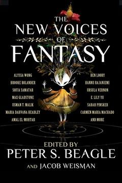 The new voices of fantasy /  edited by Peter S. Beagle and Jacob Weisman.