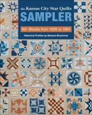 Kansas City Star Quilts Sampler : 60+ Blocks from 1928 to 1961, Historical Profiles