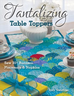 Tantalizing table toppers : sew 20 + runners, place mats & napkins / Judy Gauthier. - Judy Gauthier.
