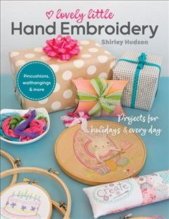 Lovely Little Hand Embroidery : Projects for Holidays & Every Day