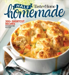 Taste of Home Half Homemade : 200+ Shortcut Recipes for Dinnertime Success!