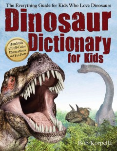 Dinosaur Dictionary for Kids : The Everything Guide for Kids Who Love Dinosaurs