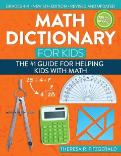 Math Dictionary for Kids : Grades 4-9: The #1 Guide for Helping Kids With Math