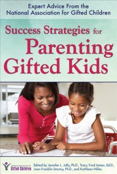 Success Strategies for Parenting Gifted Kids : Expert Advice from the National Association for Gifted Children