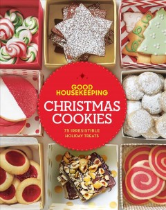 Good Housekeeping Christmas Cookies : 75 Irresistible Holiday Treats
