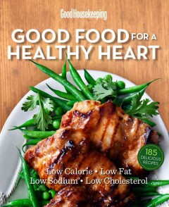 Good Housekeeping good food for a healthy heart : low calorie, lowfat, low sodium, low cholesterol.