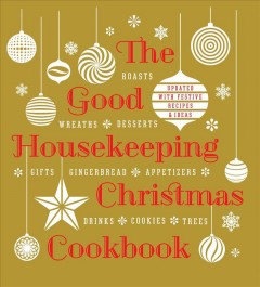 Good Housekeeping Christmas Cookbook : Roasts, Wreaths, Desserts, Gifts, Gingerbread, Appetizers, Drinks, Cookies, Trees: Updated With Festive Recipes & Ideas