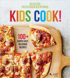 Kids cook! : 100+ super-easy, delicious recipes / Good Housekeeping. - Good Housekeeping.