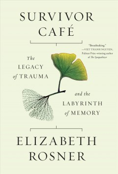 Survivor Cafe : The Legacy of Trauma [and] the Labyrinth of Memory