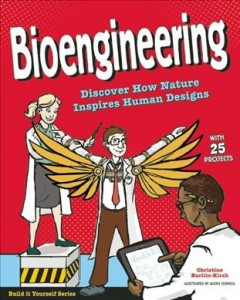 Bioengineering : discover how nature inspires human designs with 25 projects / Christine Burillo-Kirch ; illustrated by Alexis Cornell.