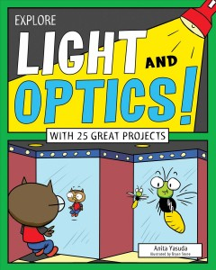 Explore light and optics! : with 25 great projects / Anita Yasuda, illustrated by Bryan Stone.