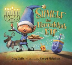 Shmelf the Hanukkah elf /  by Greg Wolfe ; illustrated by Howard McWilliam.