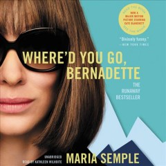 Where'd you go, Bernadette : a novel / Maria Semple. - Maria Semple.