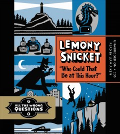 Who could that be at this hour? /  Lemony Snicket. - Lemony Snicket.
