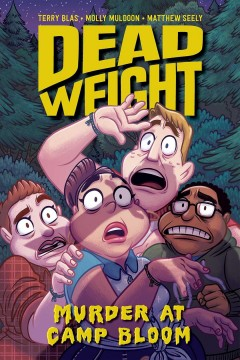Dead weight : murder at Camp Bloom / written by Terry Blas and Molly Muldoon ; illustrated and colored by Matthew Seely. - written by Terry Blas and Molly Muldoon ; illustrated and colored by Matthew Seely.