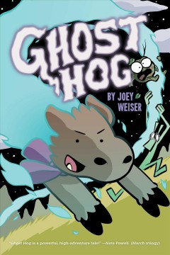Ghost hog /  written and illustrated by Joey Weiser ; edited by Robin Herrera.