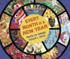 Every month is a new year : celebrations around the world / by Marilyn Singer ; collages by Susan L. Roth. - by Marilyn Singer ; collages by Susan L. Roth.